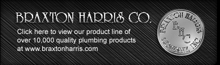 Click here to view our product line of over 10,000 quality plumbing products at http://www.braxtonharris.com